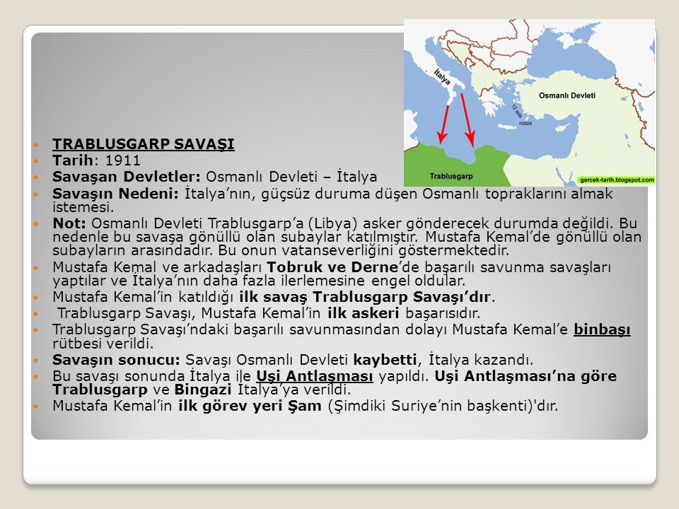 TRABLUSGARP SAVAŞI Tarih: 1911 Savaşan Devletler: Osmanlı Devleti – İtalya Savaşın Nedeni: İtalya'nın, güçsüz duruma düşen Osmanlı topraklarını almak istemesi.