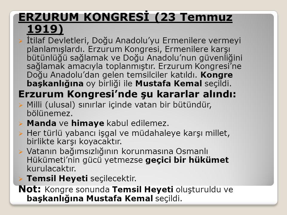 ERZURUM KONGRESİ (23 Temmuz 1919)  İtilaf Devletleri, Doğu Anadolu'yu Ermenilere vermeyi planlamışlardı.