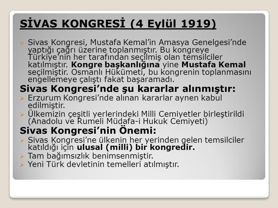 SİVAS KONGRESİ (4 Eylül 1919)  Sivas Kongresi, Mustafa Kemal'in Amasya Genelgesi'nde yaptığı çağrı üzerine toplanmıştır.
