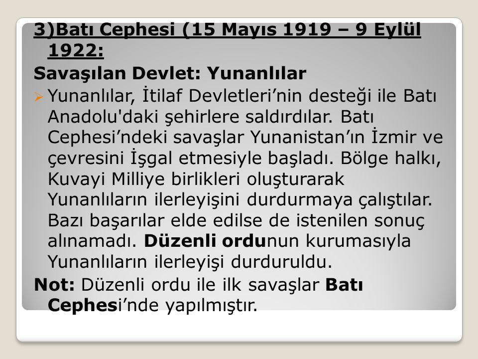 3)Batı Cephesi (15 Mayıs 1919 – 9 Eylül 1922: Savaşılan Devlet: Yunanlılar  Yunanlılar, İtilaf Devletleri'nin desteği ile Batı Anadolu daki şehirlere saldırdılar.