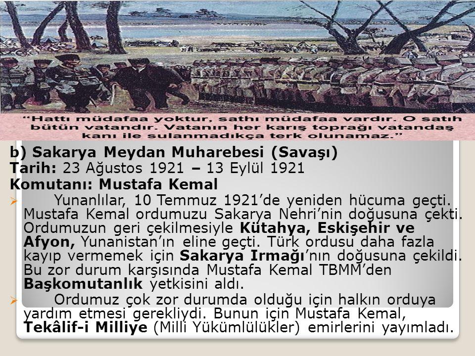 b) Sakarya Meydan Muharebesi (Savaşı) Tarih: 23 Ağustos 1921 – 13 Eylül 1921 Komutanı: Mustafa Kemal  Yunanlılar, 10 Temmuz 1921'de yeniden hücuma geçti.