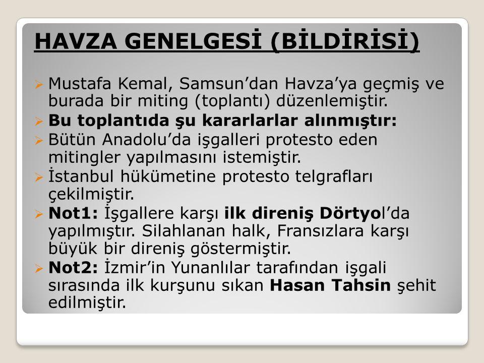 HAVZA GENELGESİ (BİLDİRİSİ)  Mustafa Kemal, Samsun'dan Havza'ya geçmiş ve burada bir miting (toplantı) düzenlemiştir.