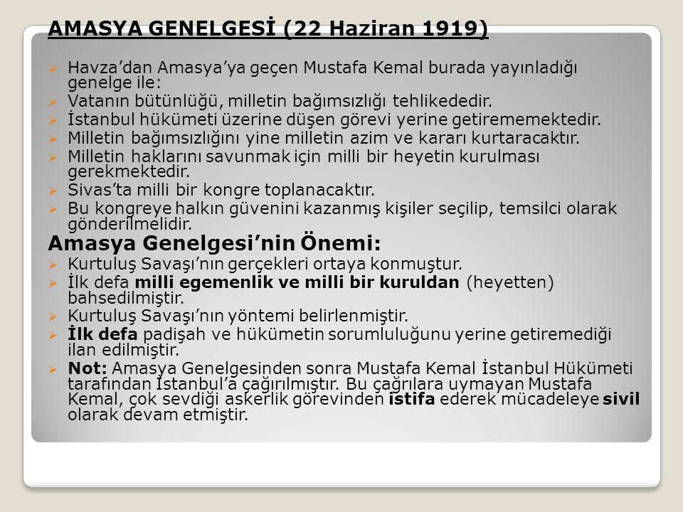 AMASYA GENELGESİ (22 Haziran 1919)  Havza'dan Amasya'ya geçen Mustafa Kemal burada yayınladığı genelge ile:  Vatanın bütünlüğü, milletin bağımsızlığı tehlikededir.