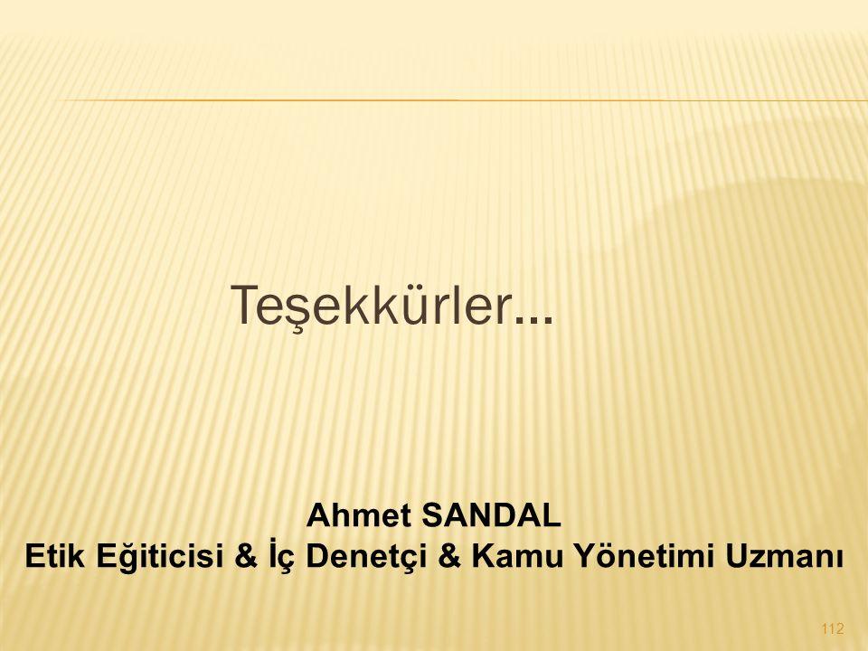 Teşekkürler… 112 Ahmet SANDAL Etik Eğiticisi & İç Denetçi & Kamu Yönetimi Uzmanı