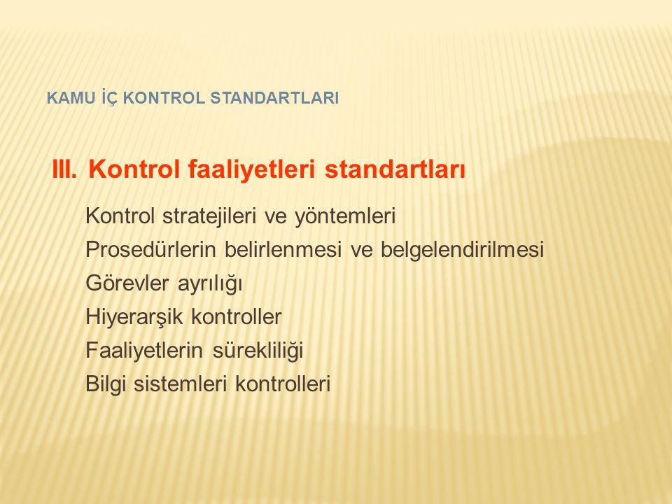 KAMU İÇ KONTROL STANDARTLARI III. Kontrol faaliyetleri standartları Kontrol stratejileri ve yöntemleri Prosedürlerin belirlenmesi ve belgelendirilmesi