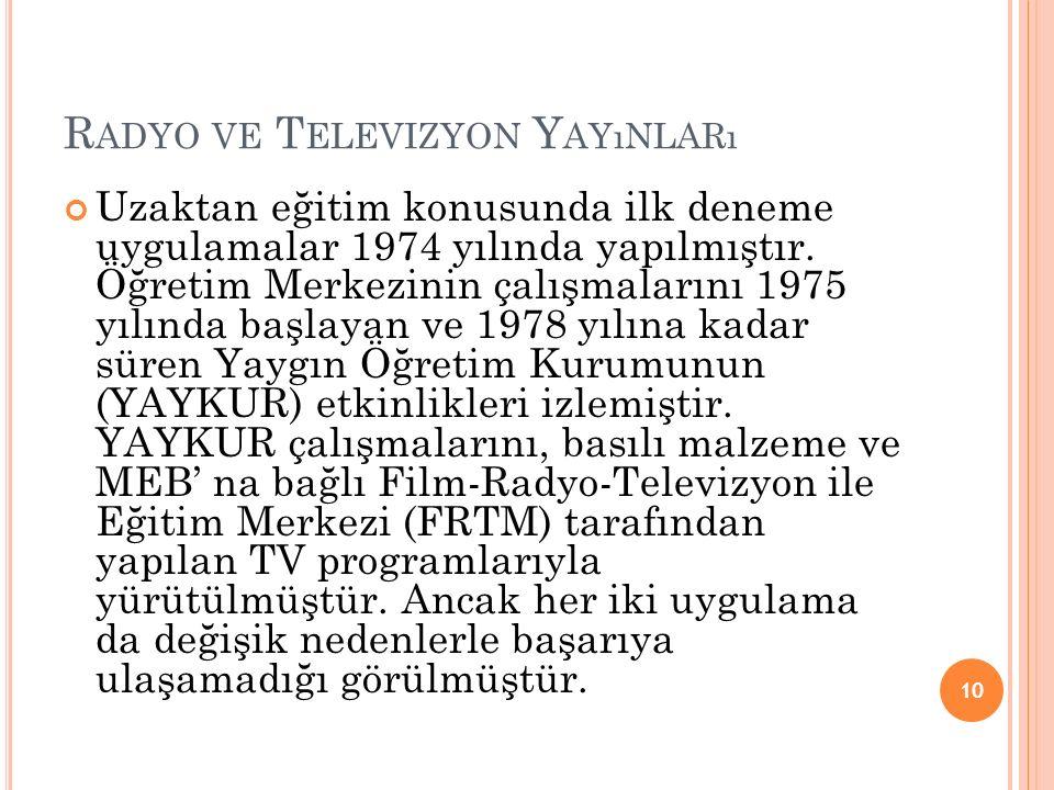 R ADYO VE T ELEVIZYON Y AYıNLARı Uzaktan eğitim konusunda ilk deneme uygulamalar 1974 yılında yapılmıştır.