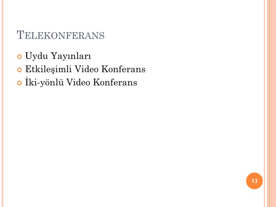 T ELEKONFERANS Uydu Yayınları Etkileşimli Video Konferans İki-yönlü Video Konferans 13