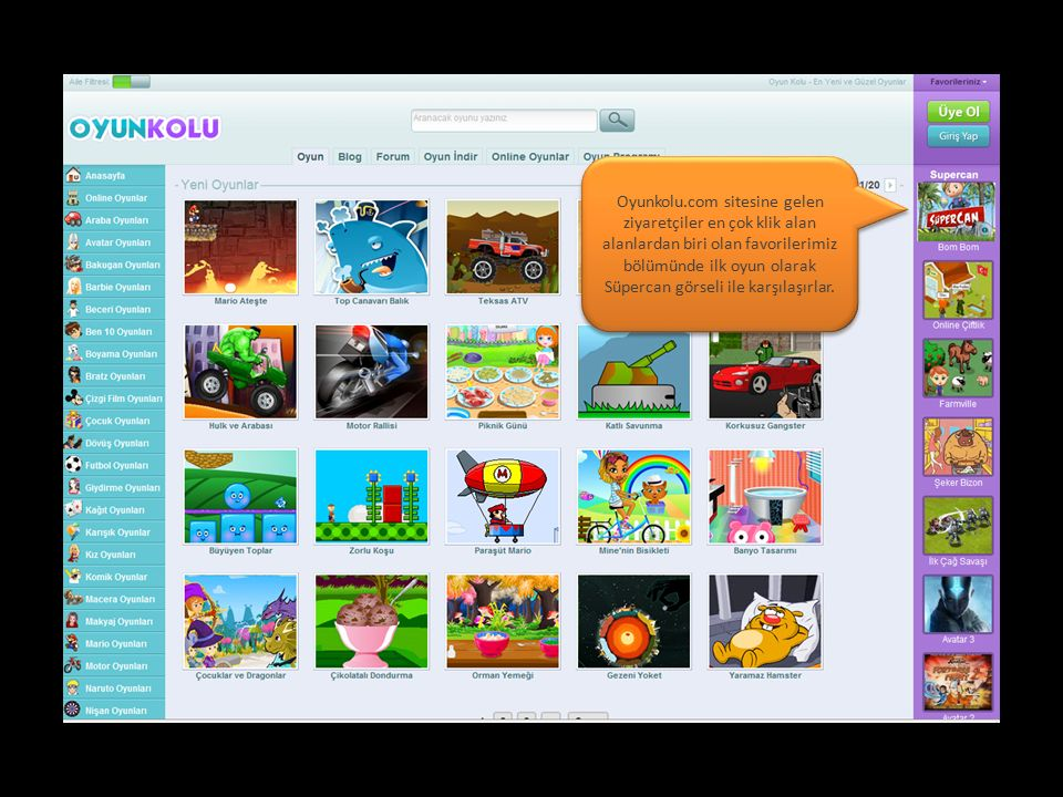 Oyunkolu.com sitesine gelen ziyaretçiler en çok klik alan alanlardan biri olan favorilerimiz bölümünde ilk oyun olarak Süpercan görseli ile karşılaşırlar.