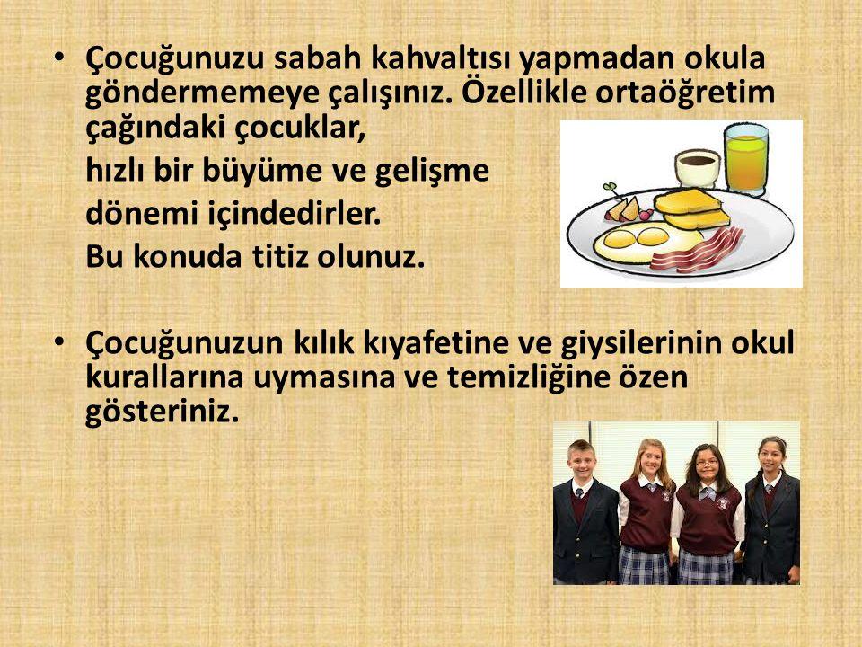 Çocuğunuzu sabah kahvaltısı yapmadan okula göndermemeye çalışınız. Özellikle ortaöğretim çağındaki çocuklar, hızlı bir büyüme ve gelişme dönemi içinde