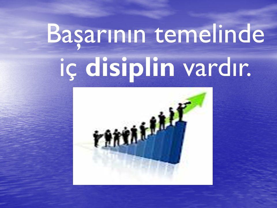 Başarının temelinde iç disiplin vardır.