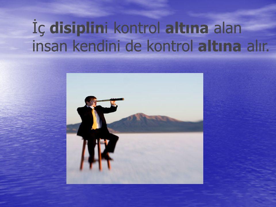 İç disiplini kontrol altına alan insan kendini de kontrol altına alır.
