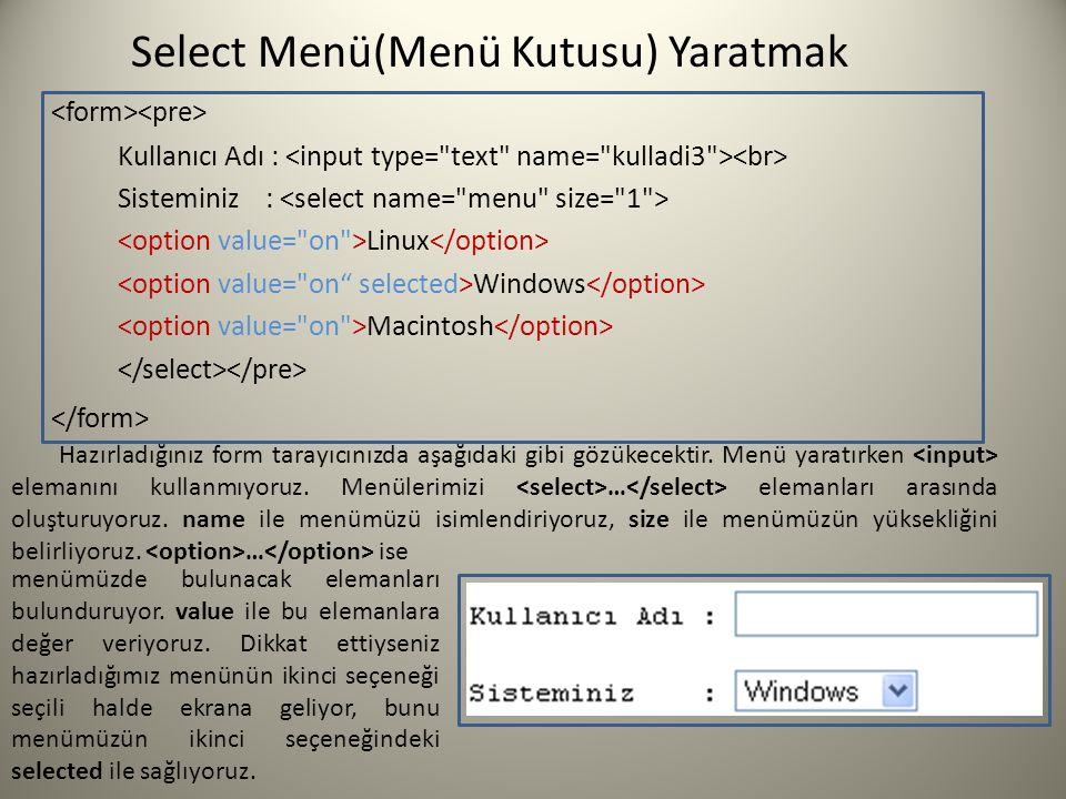 Select Menü(Menü Kutusu) Yaratmak Kullanıcı Adı : Sisteminiz : Linux Windows Macintosh menümüzde bulunacak elemanları bulunduruyor. value ile bu elema