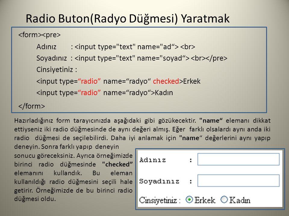 Radio Buton(Radyo Düğmesi) Yaratmak Adınız : Soyadınız : Cinsiyetiniz : Erkek Kadın sonucu göreceksiniz. Ayrıca örneğimizde birinci radio düğmesinde