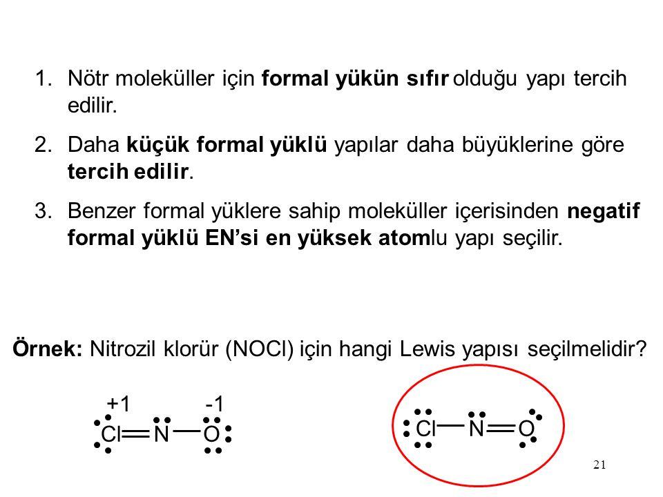 21 1.Nötr moleküller için formal yükün sıfır olduğu yapı tercih edilir.