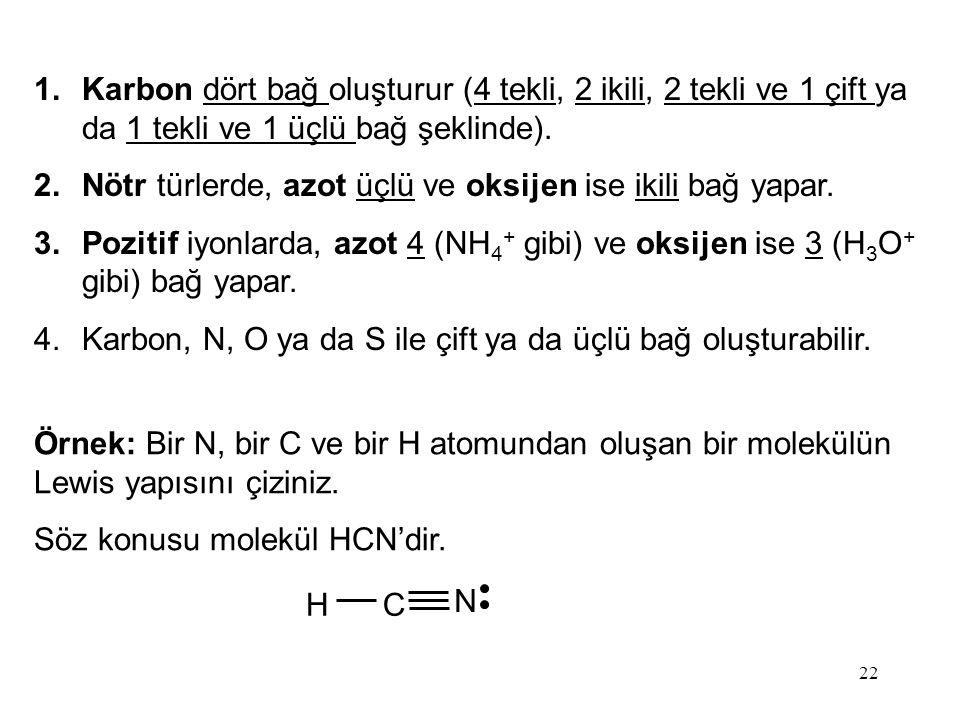 22 1.Karbon dört bağ oluşturur (4 tekli, 2 ikili, 2 tekli ve 1 çift ya da 1 tekli ve 1 üçlü bağ şeklinde).