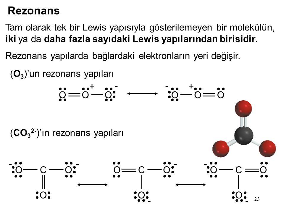 23 Tam olarak tek bir Lewis yapısıyla gösterilemeyen bir molekülün, iki ya da daha fazla sayıdaki Lewis yapılarından birisidir.