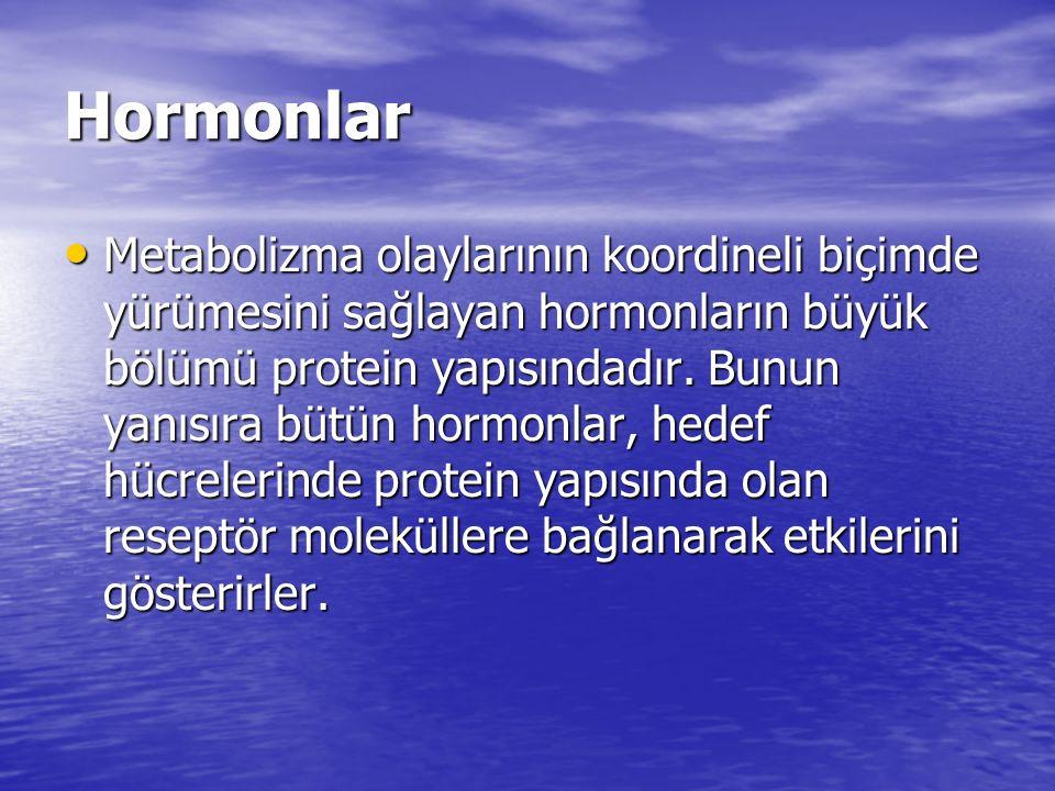 Metabolizma olaylarının koordineli biçimde yürümesini sağlayan hormonların büyük bölümü protein yapısındadır. Bunun yanısıra bütün hormonlar, hedef hü