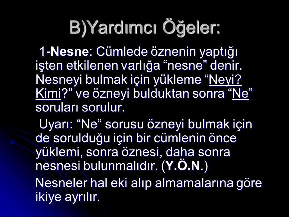 A) Belirtili Nesne: Nesne görevinde bulunan söz ismin –i hal ekini almışsa bu tür nesneye belirtili nesne denir.