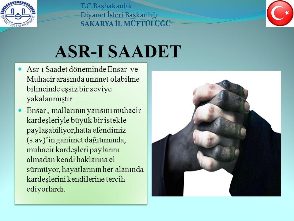 ASR-I SAADET Asr-ı Saadet döneminde Ensar ve Muhacir arasında ümmet olabilme bilincinde eşsiz bir seviye yakalanmıştır.