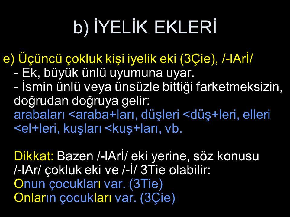 b) İYELİK EKLERİ e) Üçüncü çokluk kişi iyelik eki (3Çie), /-lArİ/ - Ek, büyük ünlü uyumuna uyar.