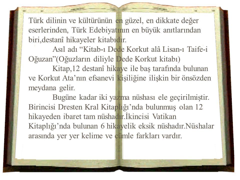 Türk dilinin ve kültürünün en güzel, en dikkate değer eserlerinden, Türk Edebiyatının en büyük anıtlarından biri,destanî hikayeler kitabıdır. Asıl adı