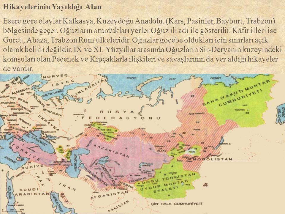 Hikayelerinin Yayıldığı Alan Esere göre olaylar Kafkasya, Kuzeydoğu Anadolu, (Kars, Pasinler, Bayburt, Trabzon) bölgesinde geçer. Oğuzların oturduklar
