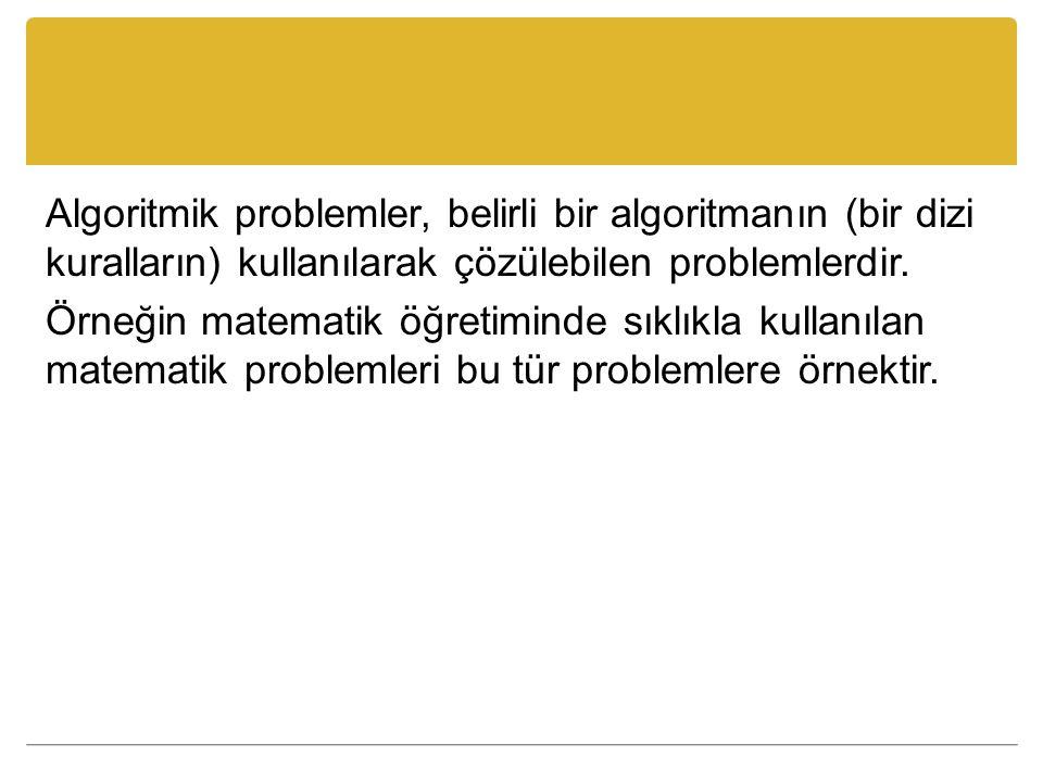 Algoritmik problemler, belirli bir algoritmanın (bir dizi kuralların) kullanılarak çözülebilen problemlerdir.