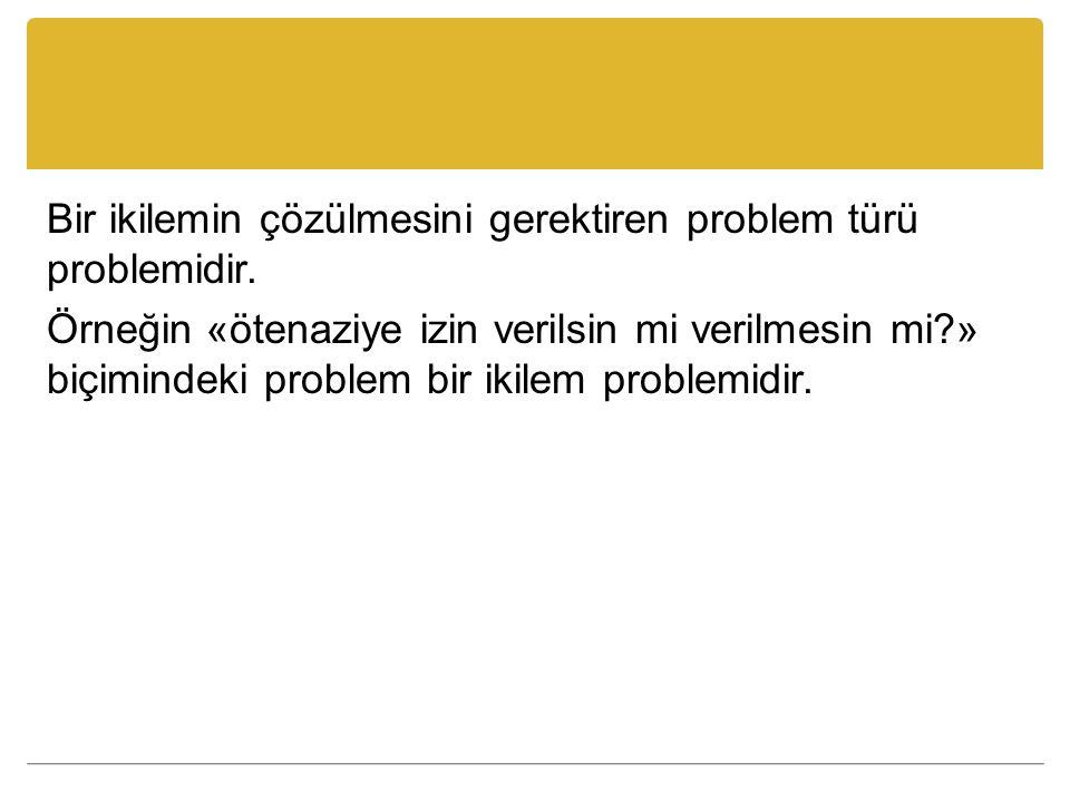 Bir ikilemin çözülmesini gerektiren problem türü problemidir.