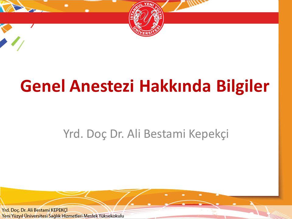 Genel Anestezi Hakkında Bilgiler Yrd. Doç Dr. Ali Bestami Kepekçi