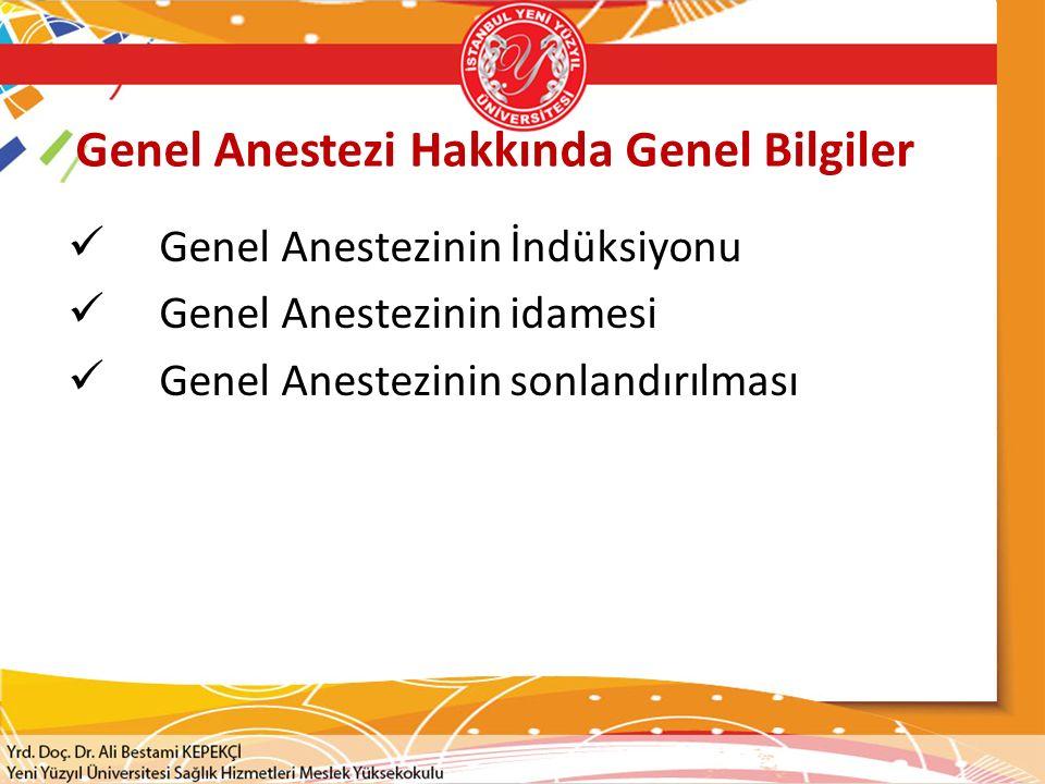 Genel Anestezi Hakkında Genel Bilgiler Genel Anestezinin İndüksiyonu Genel Anestezinin idamesi Genel Anestezinin sonlandırılması