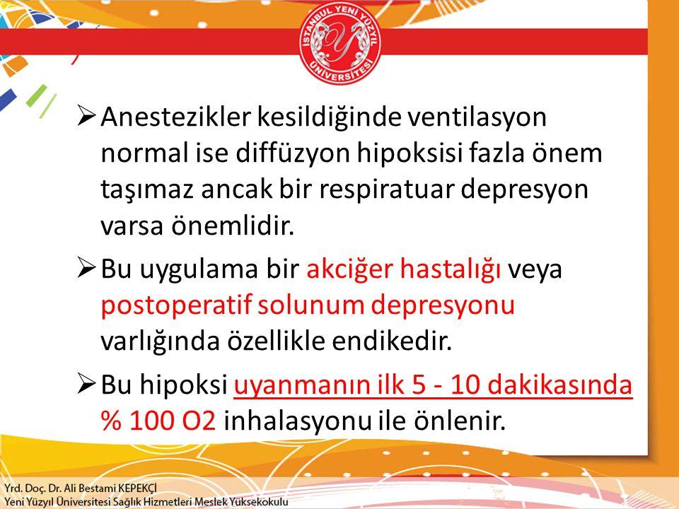  Anestezikler kesildiğinde ventilasyon normal ise diffüzyon hipoksisi fazla önem taşımaz ancak bir respiratuar depresyon varsa önemlidir.  Bu uygula