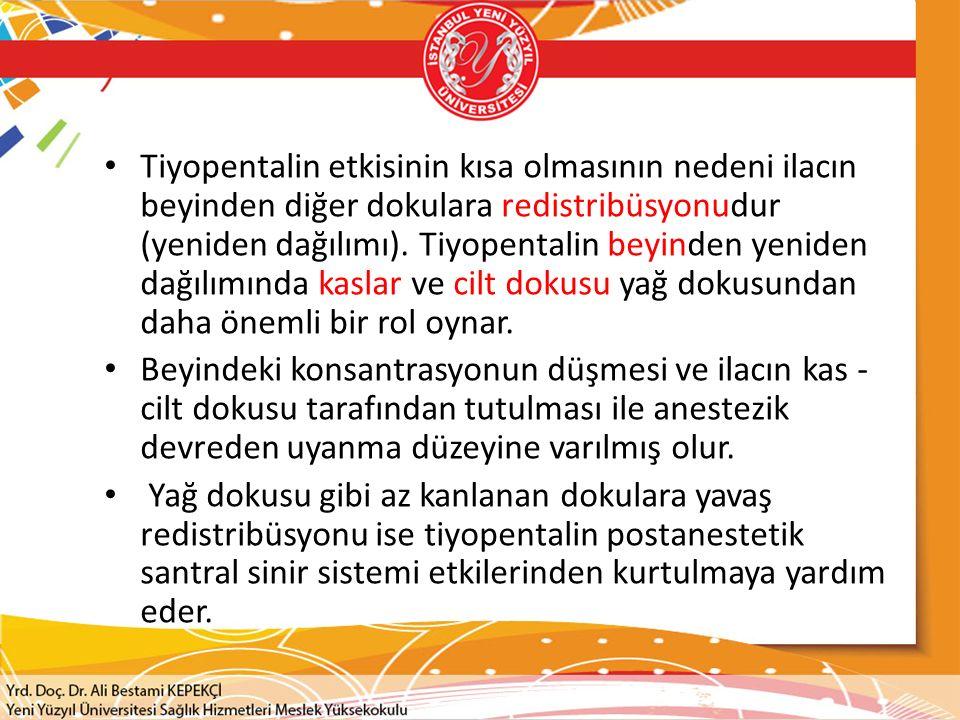 Tiyopentalin etkisinin kısa olmasının nedeni ilacın beyinden diğer dokulara redistribüsyonudur (yeniden dağılımı). Tiyopentalin beyinden yeniden dağıl
