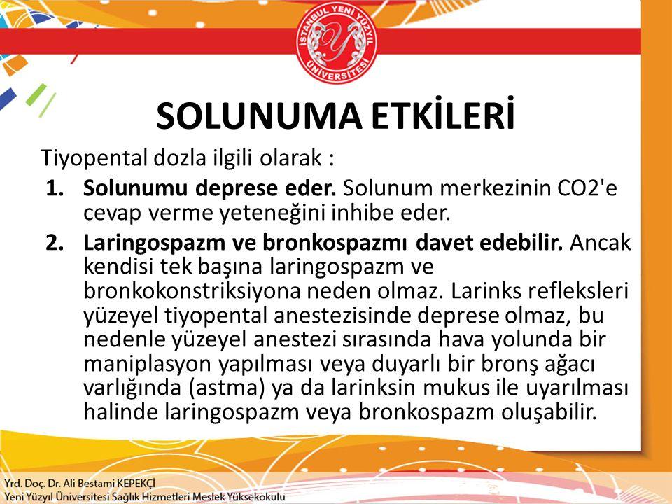 SOLUNUMA ETKİLERİ Tiyopental dozla ilgili olarak : 1.Solunumu deprese eder. Solunum merkezinin CO2'e cevap verme yeteneğini inhibe eder. 2.Laringospaz