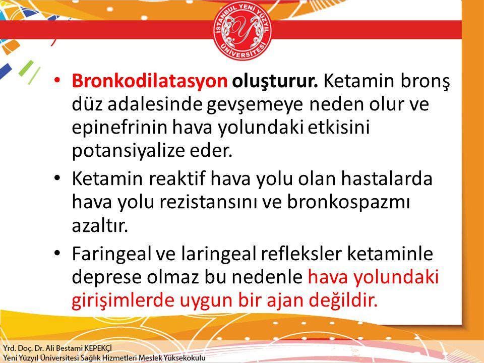Bronkodilatasyon oluşturur. Ketamin bronş düz adalesinde gevşemeye neden olur ve epinefrinin hava yolundaki etkisini potansiyalize eder. Ketamin reakt