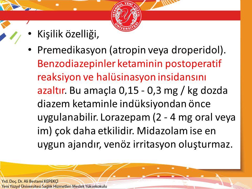 Kişilik özelliği, Premedikasyon (atropin veya droperidol). Benzodiazepinler ketaminin postoperatif reaksiyon ve halüsinasyon insidansını azaltır. Bu a
