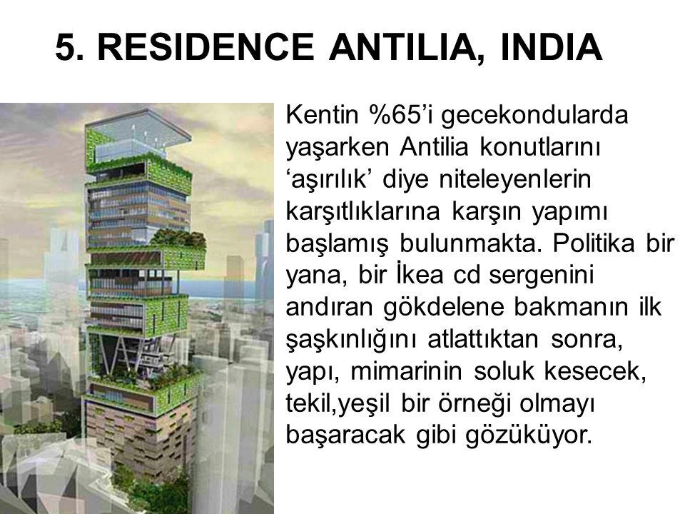 5. RESIDENCE ANTILIA, INDIA Kentin %65'i gecekondularda yaşarken Antilia konutlarını 'aşırılık' diye niteleyenlerin karşıtlıklarına karşın yapımı başl