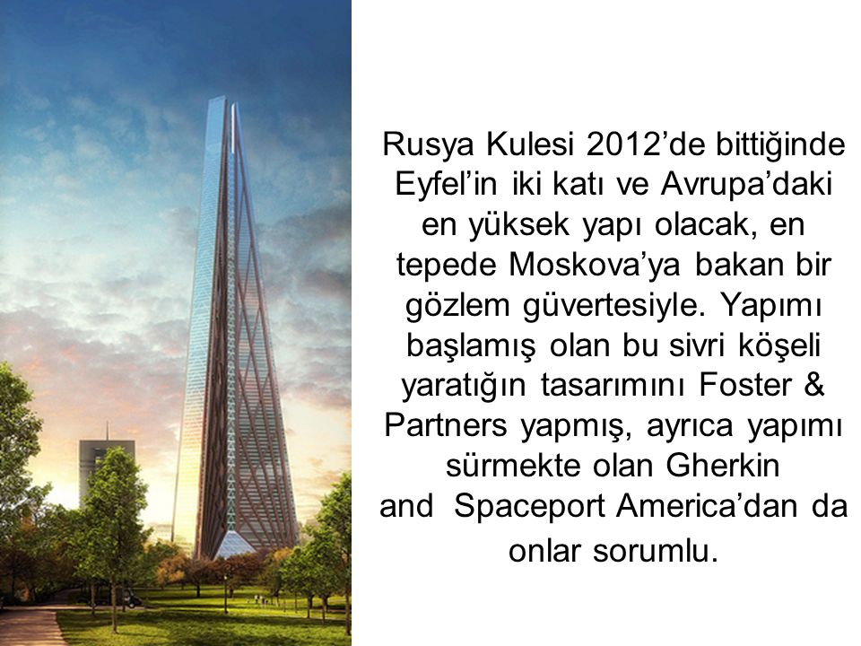 Rusya Kulesi 2012'de bittiğinde Eyfel'in iki katı ve Avrupa'daki en yüksek yapı olacak, en tepede Moskova'ya bakan bir gözlem güvertesiyle.