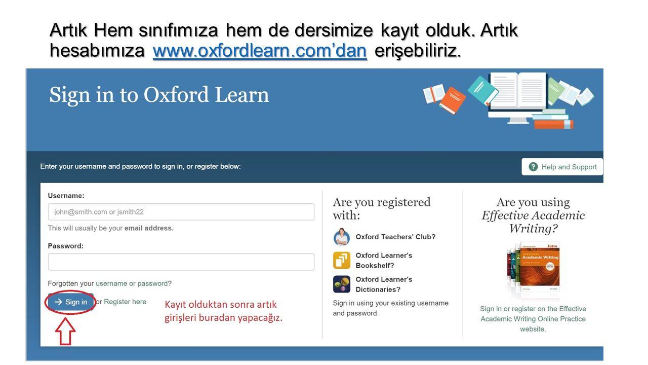 Artık Hem sınıfımıza hem de dersimize kayıt olduk. Artık hesabımıza www.oxfordlearn.com'dan erişebiliriz. www.oxfordlearn.com'dan