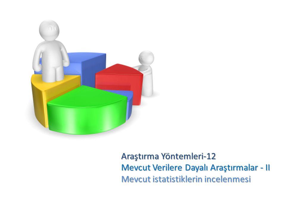 Araştırma Yöntemleri-12 Mevcut Verilere Dayalı Araştırmalar - II Mevcut istatistiklerin incelenmesi