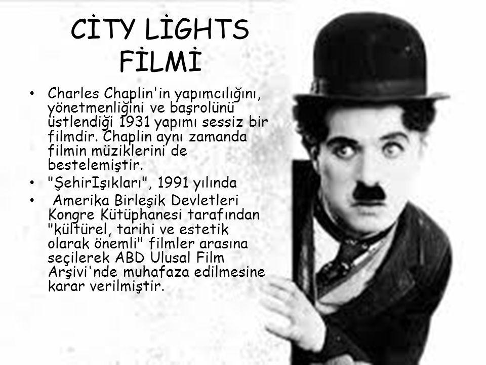 CİTY LİGHTS FİLMİ Charles Chaplin'in yapımcılığını, yönetmenliğini ve başrolünü üstlendiği 1931 yapımı sessiz bir filmdir. Chaplin aynı zamanda filmin
