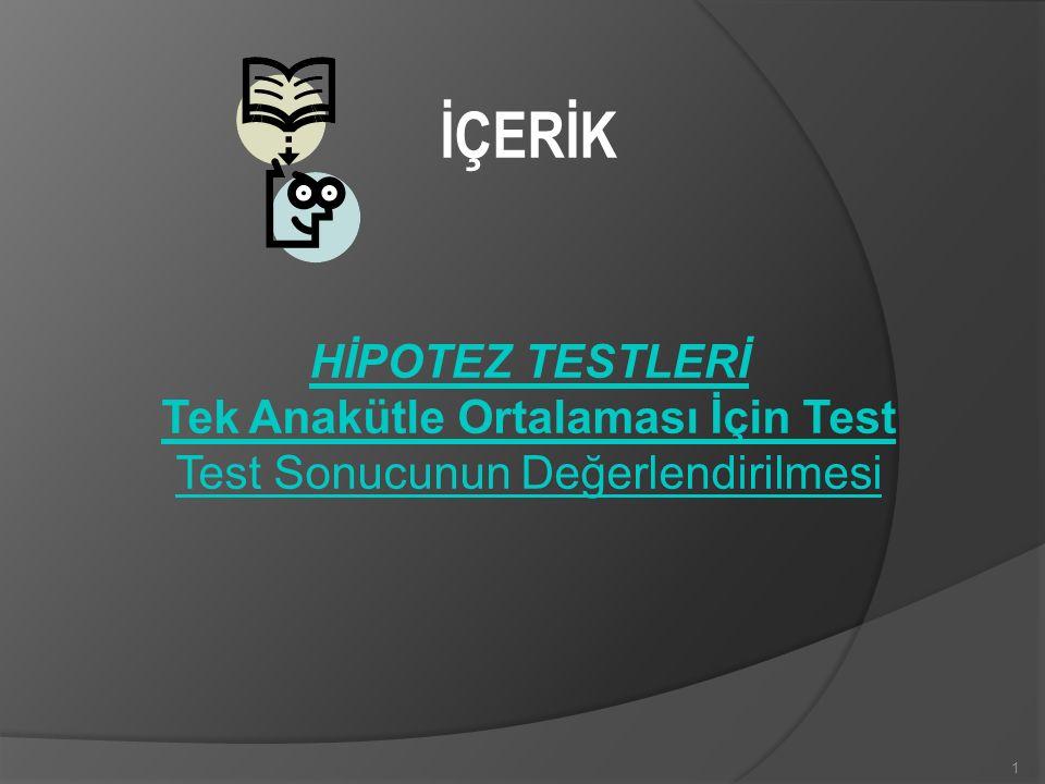 2 HİPOTEZ TESTLERİ HipotezHipotez doğruluğu bir araştırma ya da deney ile test edilmeye çalışılan öngörülerdir.