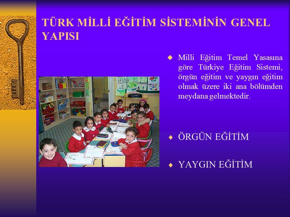 TÜRK MİLLİ EĞİTİM SİSTEMİNİN GENEL YAPISI  Milli Eğitim Temel Yasasına göre Türkiye Eğitim Sistemi, örgün eğitim ve yaygın eğitim olmak üzere iki ana bölümden meydana gelmektedir.