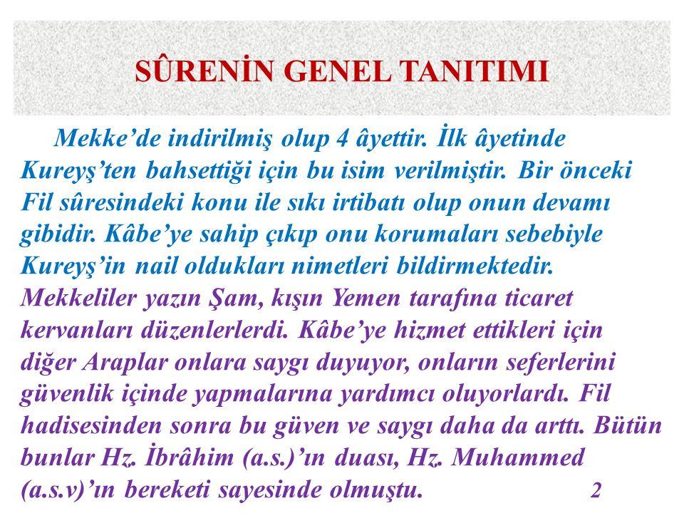 SÛRENİN GENEL TANITIMI Mekke'de indirilmiş olup 4 âyettir.