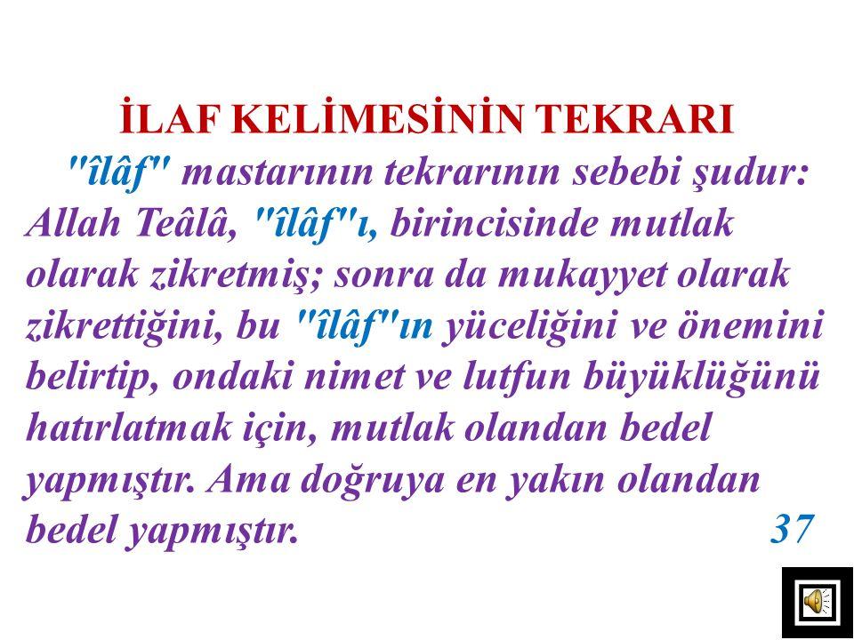 3) îlâf, hazırlanmak, teçhizattanmak demektir. Bu, Ferrâ ve İbnu'l- A'râbî'nin görüşüdür. Buna göre,
