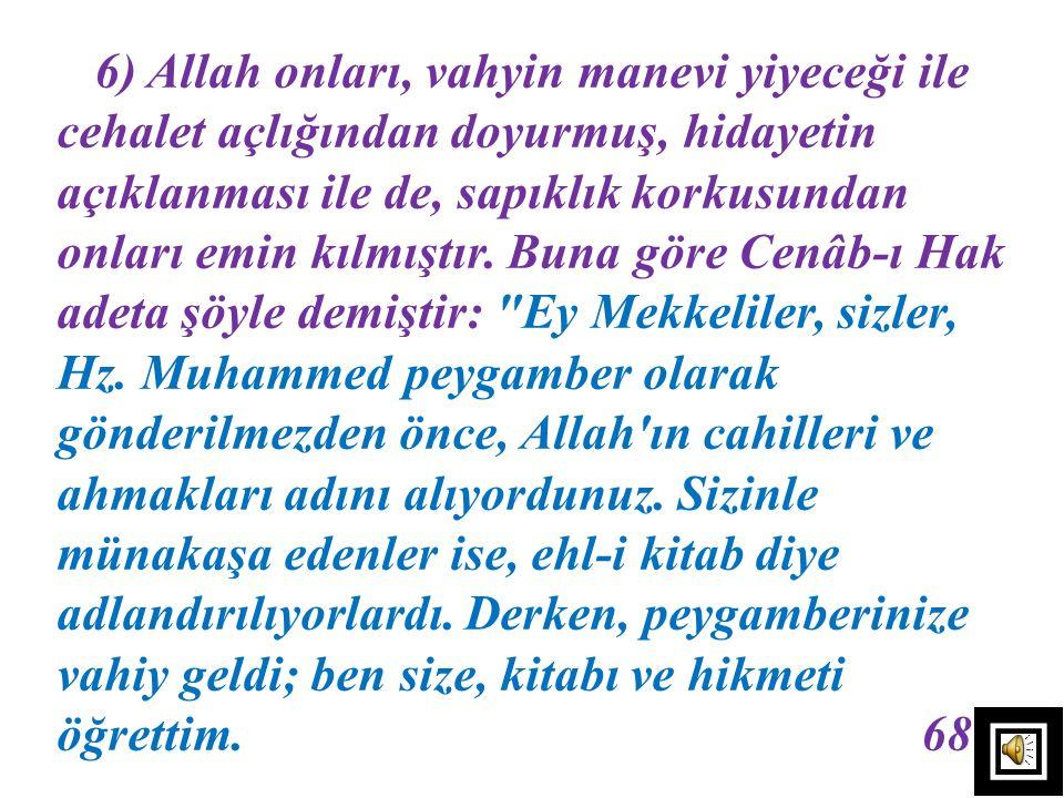 5) Allah onları, İslâm ile emin ve güvence içinde kıldı. Çünkü onlar, küfür döneminde hem de tefekkür ediyor ve üzerinde bulundukları bu dinin bir değ