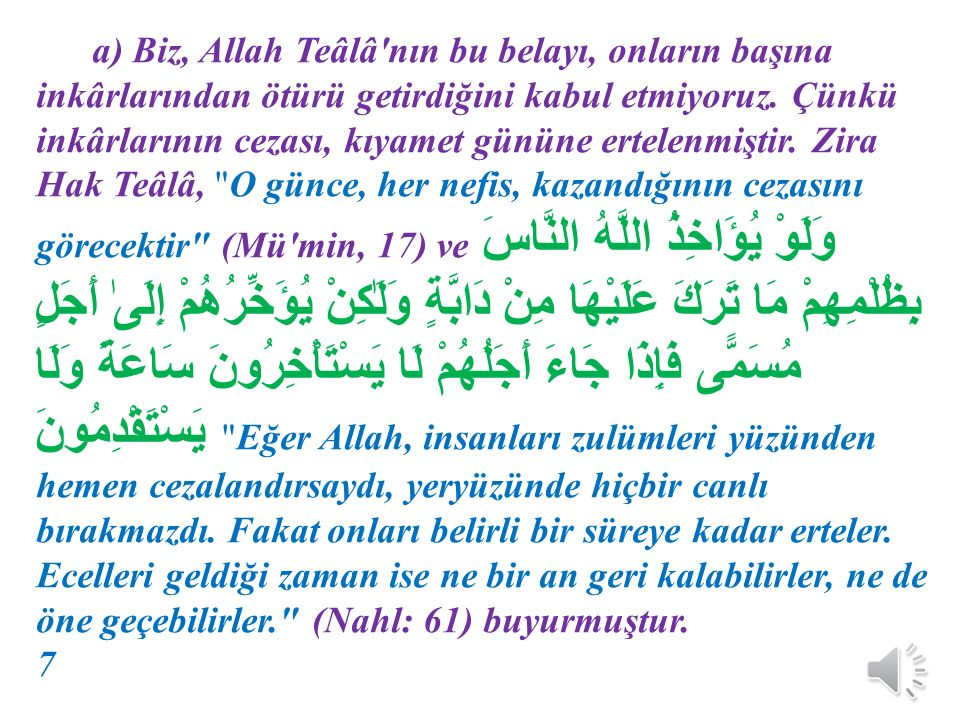 a) Biz, Allah Teâlâ nın bu belayı, onların başına inkârlarından ötürü getirdiğini kabul etmiyoruz.