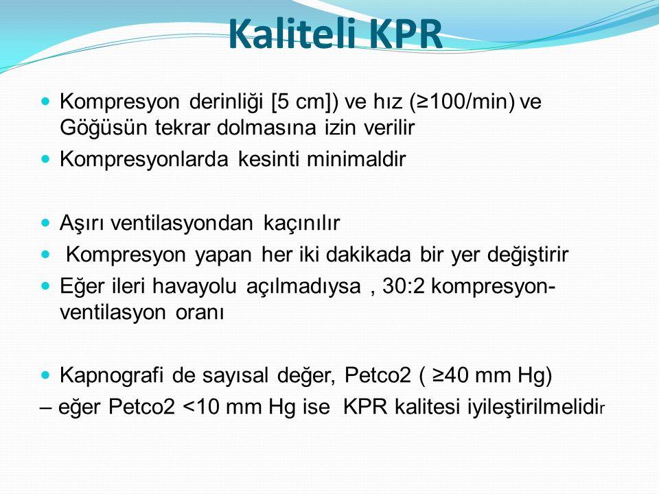 Kaliteli KPR Kompresyon derinliği [5 cm]) ve hız (≥100/min) ve Göğüsün tekrar dolmasına izin verilir Kompresyonlarda kesinti minimaldir Aşırı ventilas