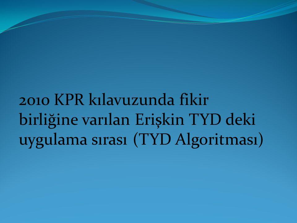 2010 KPR kılavuzunda fikir birliğine varılan Erişkin TYD deki uygulama sırası (TYD Algoritması)