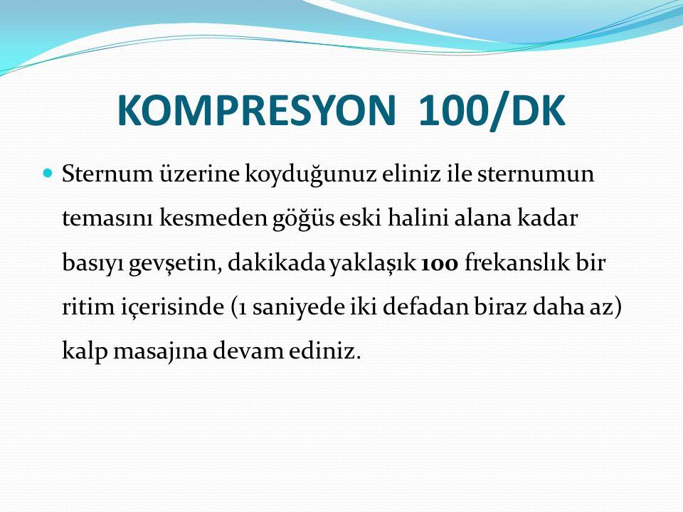 KOMPRESYON 100/DK Sternum üzerine koyduğunuz eliniz ile sternumun temasını kesmeden göğüs eski halini alana kadar basıyı gevşetin, dakikada yaklaşık 1