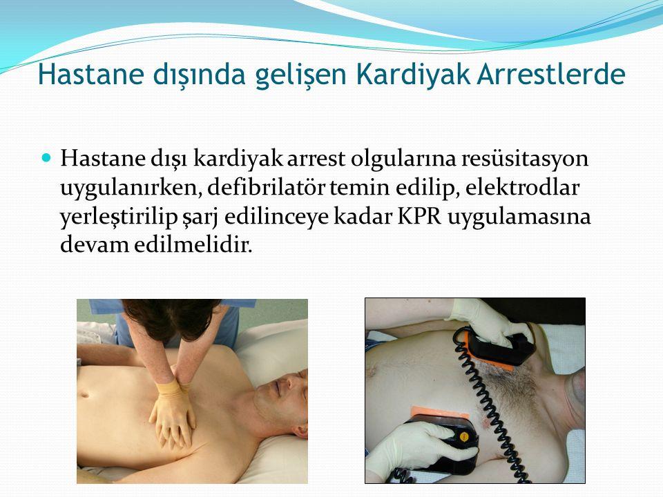 Hastane dışında gelişen Kardiyak Arrestlerde Hastane dışı kardiyak arrest olgularına resüsitasyon uygulanırken, defibrilatör temin edilip, elektrodlar